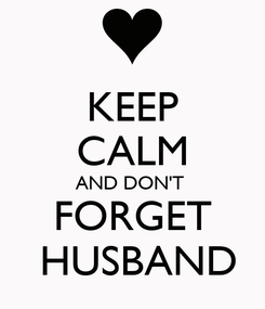 Poster: KEEP CALM AND DON'T  FORGET  HUSBAND