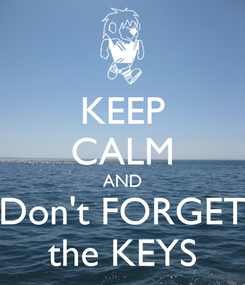 Poster: KEEP CALM AND Don't FORGET the KEYS