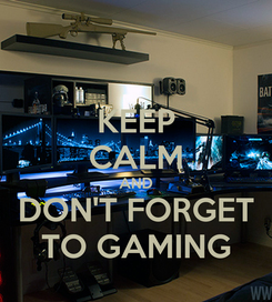 Poster: KEEP CALM AND DON'T FORGET TO GAMING