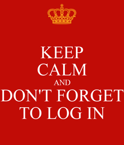 Poster: KEEP CALM AND DON'T FORGET TO LOG IN