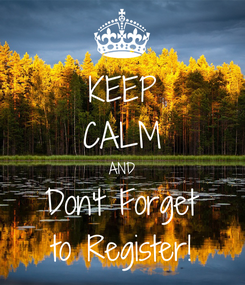 Poster: KEEP CALM AND Don't Forget to Register!