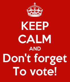Poster: KEEP CALM AND Don't forget To vote!