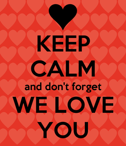 Poster: KEEP CALM and don't forget WE LOVE YOU