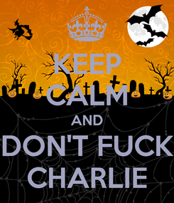 Poster: KEEP CALM AND DON'T FUCK CHARLIE