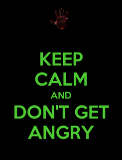Poster: KEEP CALM AND DON'T GET ANGRY