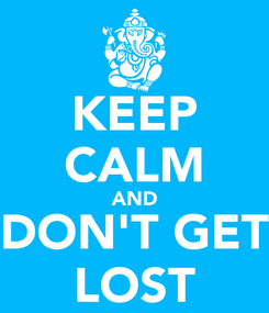 Poster: KEEP CALM AND DON'T GET LOST
