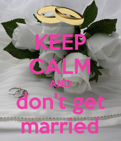 Poster: KEEP CALM AND don't get married