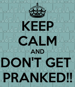 Poster: KEEP CALM AND DON'T GET  PRANKED!!