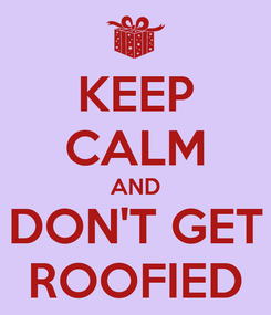 Poster: KEEP CALM AND DON'T GET ROOFIED