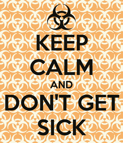Poster: KEEP CALM AND DON'T GET SICK