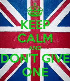 Poster: KEEP CALM AND DON'T GIVE ONE