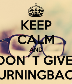 Poster: KEEP CALM AND DON´T GIVE  TURNINGBACK