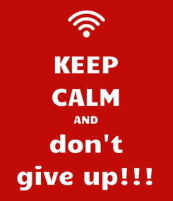 Poster: KEEP CALM AND don't give up!!!