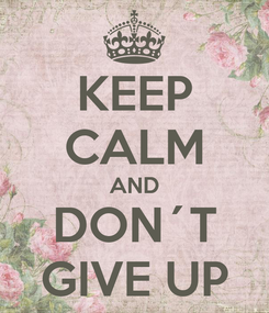 Poster: KEEP CALM AND DON´T GIVE UP
