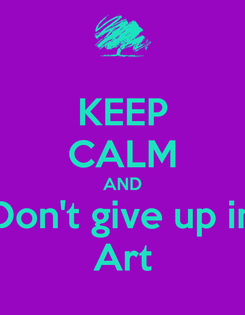 Poster: KEEP CALM AND Don't give up in Art