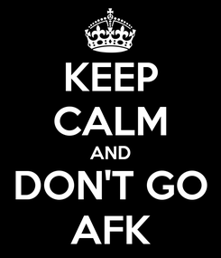 Poster: KEEP CALM AND DON'T GO AFK