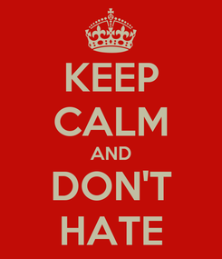 Poster: KEEP CALM AND DON'T HATE
