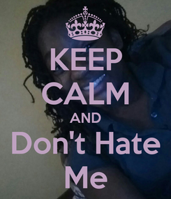 Poster: KEEP CALM AND Don't Hate Me