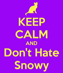Poster: KEEP CALM AND Don't Hate Snowy