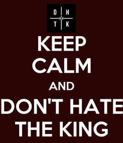 Poster: KEEP CALM AND DON'T HATE THE KING
