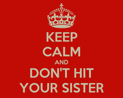 Poster: KEEP CALM AND DON'T HIT YOUR SISTER