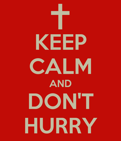 Poster: KEEP CALM AND DON'T HURRY