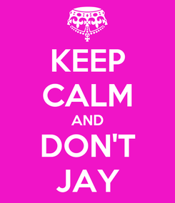Poster: KEEP CALM AND DON'T JAY