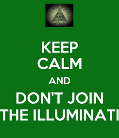 Poster: KEEP CALM AND DON'T JOIN THE ILLUMINATI