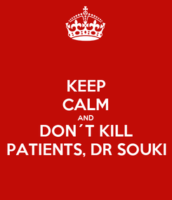 Poster: KEEP CALM AND DON´T KILL PATIENTS, DR SOUKI
