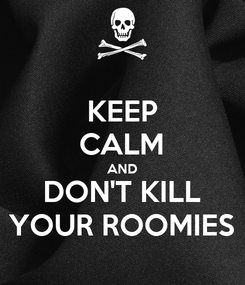 Poster: KEEP CALM AND DON'T KILL YOUR ROOMIES