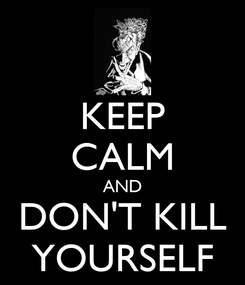 Poster: KEEP CALM AND DON'T KILL YOURSELF