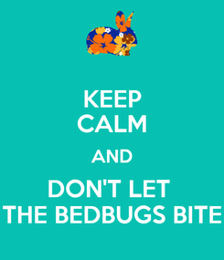 Poster: KEEP CALM AND DON'T LET  THE BEDBUGS BITE