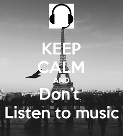 Poster: KEEP CALM AND Don't  Listen to music