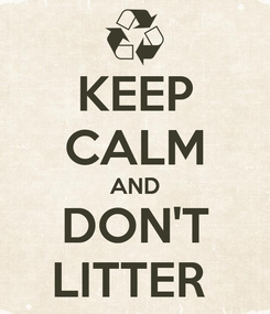 Poster: KEEP CALM AND DON'T LITTER