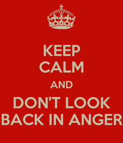 Poster: KEEP CALM AND DON'T LOOK BACK IN ANGER