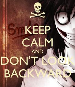 Poster: KEEP CALM AND DON'T LOOK BACKWARD