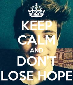 Poster: KEEP CALM AND DON'T LOSE HOPE