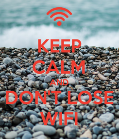 Poster: KEEP CALM AND DON'T LOSE WIFI