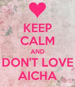 Poster: KEEP CALM AND DON'T LOVE AICHA