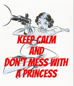 Poster:  keep calm and don't mess with a Princess