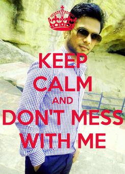 Poster: KEEP CALM AND DON'T MESS WITH ME