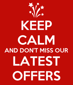 Poster: KEEP CALM AND DON'T MISS OUR LATEST OFFERS