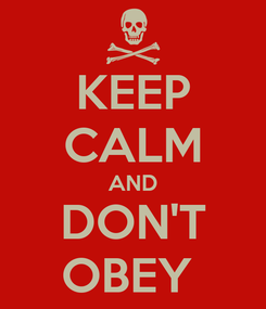 Poster: KEEP CALM AND DON'T OBEY