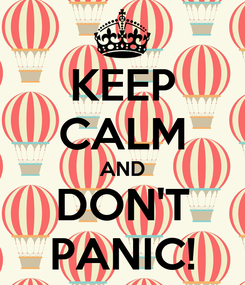 Poster: KEEP CALM AND DON'T PANIC!