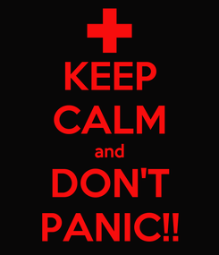 Poster: KEEP CALM and DON'T PANIC!!