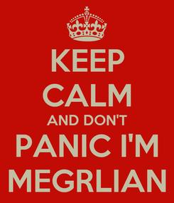Poster: KEEP CALM AND DON'T PANIC I'M MEGRLIAN