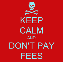 Poster: KEEP CALM AND DON'T PAY FEES