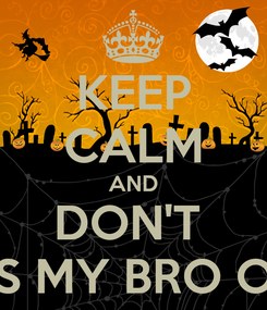 Poster: KEEP CALM AND DON'T  PISS MY BRO OFF