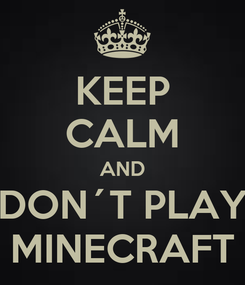 Poster: KEEP CALM AND DON´T PLAY MINECRAFT