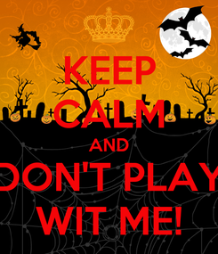 Poster: KEEP CALM AND DON'T PLAY WIT ME!